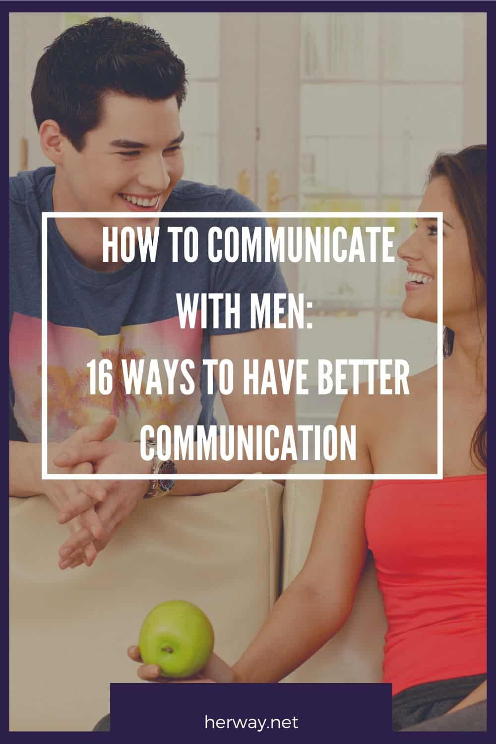 How To Communicate With Men: 16 Ways To Have Better Communication