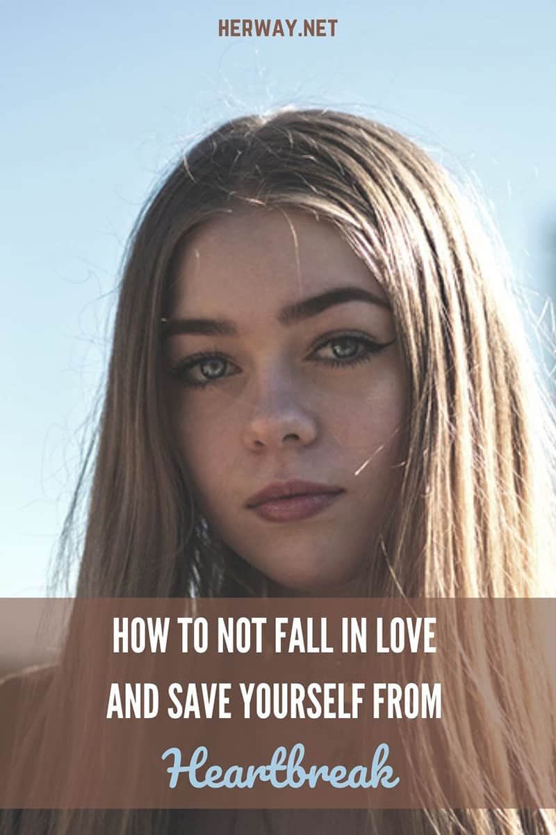 How To Not Fall In Love And Save Yourself From Heartbreak