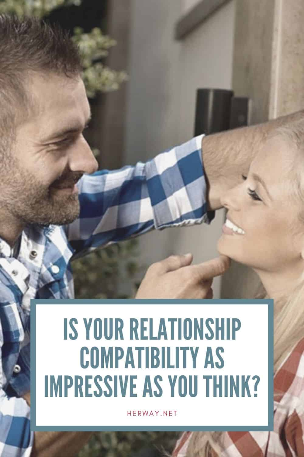 IS YOUR RELATIONSHIP COMPATIBILITY AS IMPRESSIVE AS YOU THINK?