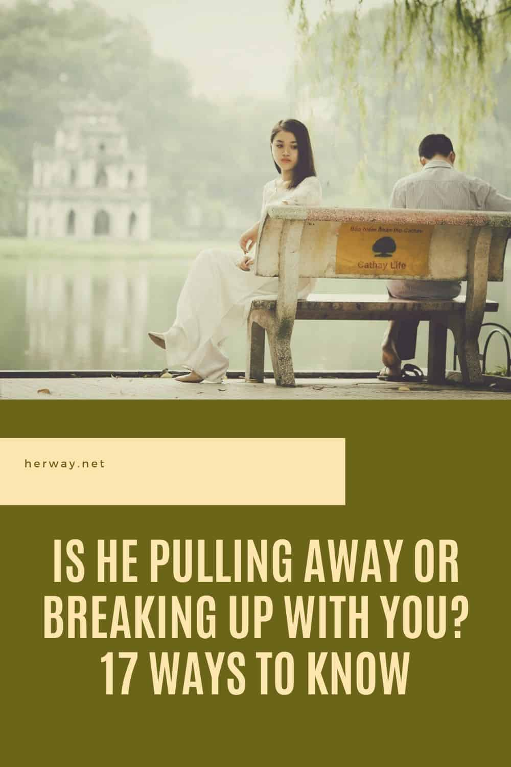 Is He Pulling Away Or Breaking Up With You? 17 Ways To Know