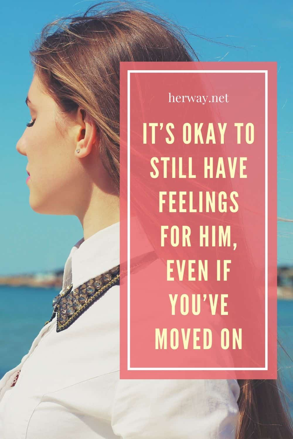 It's Okay To Still Have Feelings For Him, Even If You've Moved On