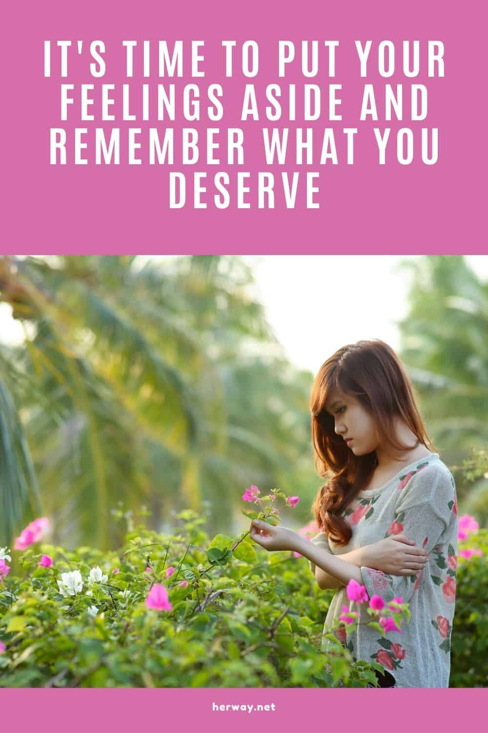 It's Time To Put Your Feelings Aside And Remember What You Deserve