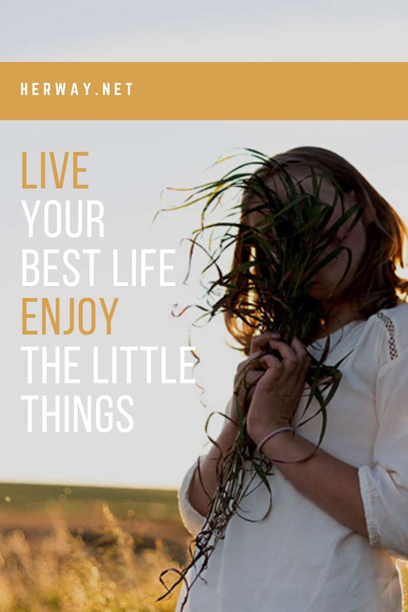 Live Your Best Life, Enjoy The Little Things