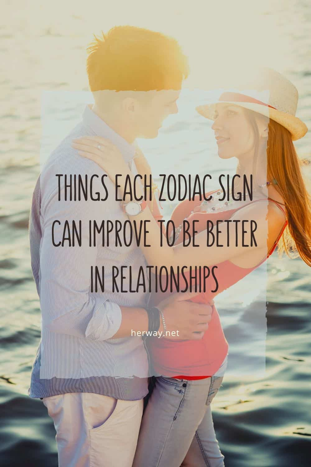 THINGS EACH ZODIAC SIGN CAN IMPROVE TO BE BETTER IN RELATIONSHIPS