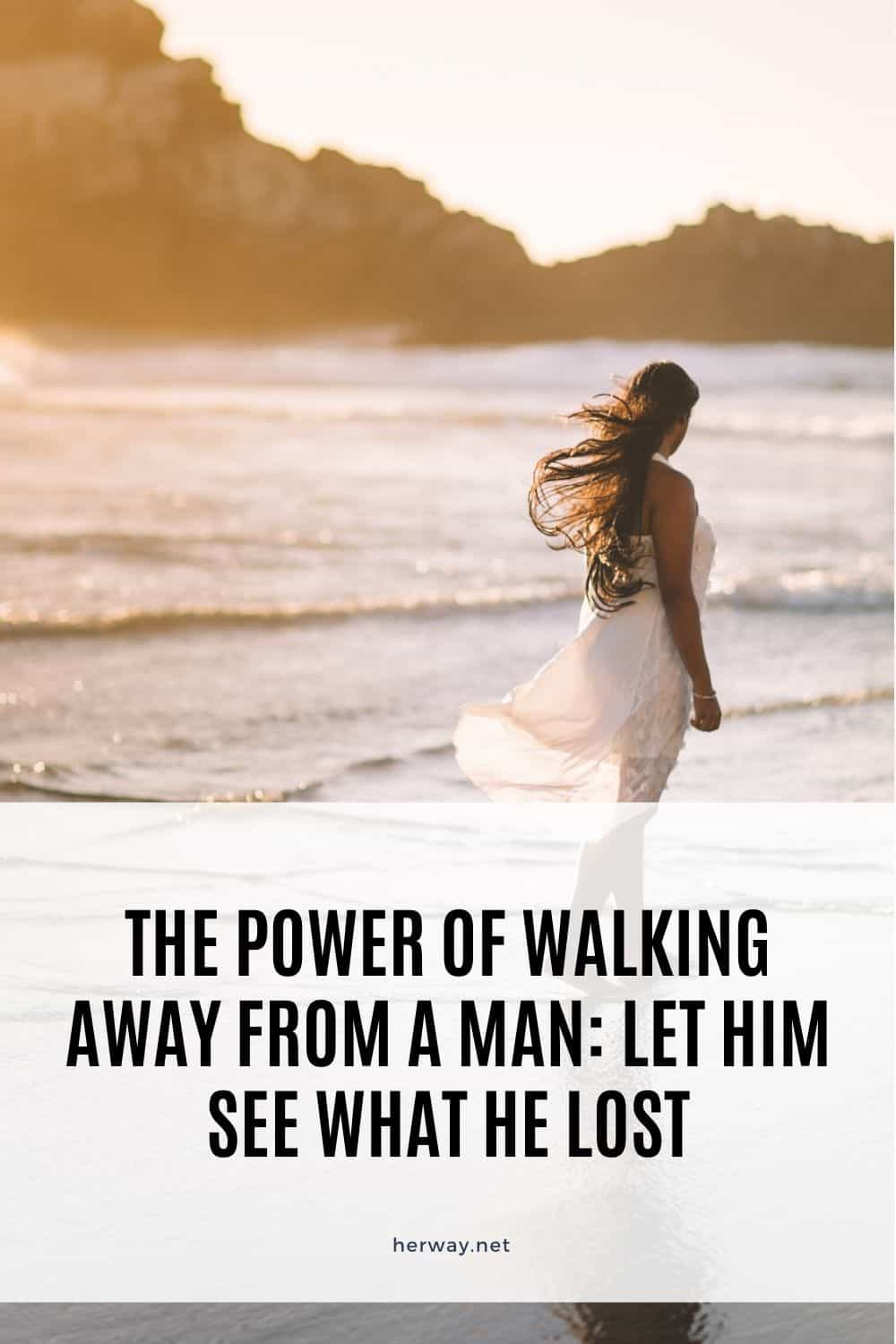 The Power Of Walking Away From A Man Let Him See What He Lost