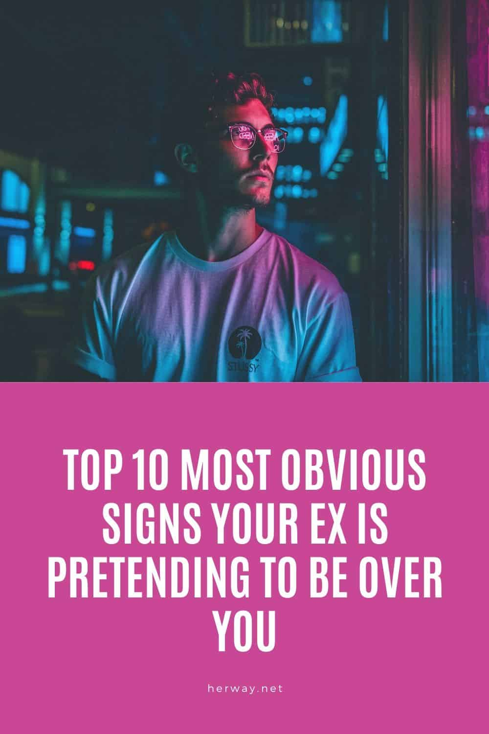 Top 10 Most Obvious Signs Your Ex Is Pretending To Be Over You