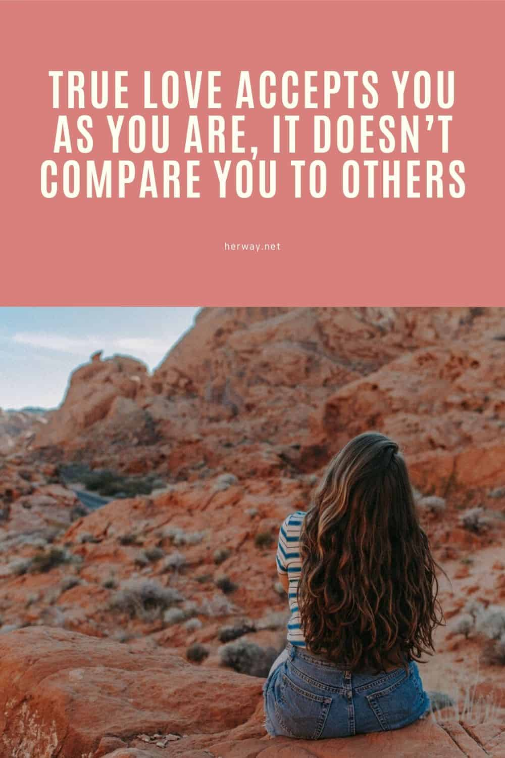True Love Accepts You As You Are, It Doesn't Compare You To Others