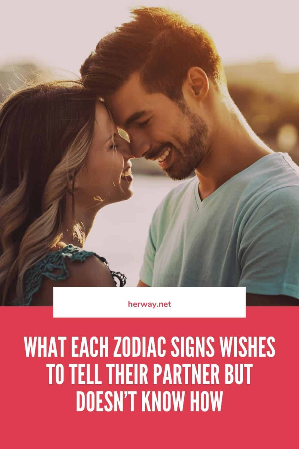 What Each Zodiac Signs Wishes To Tell Their Partner But Doesn't Know How