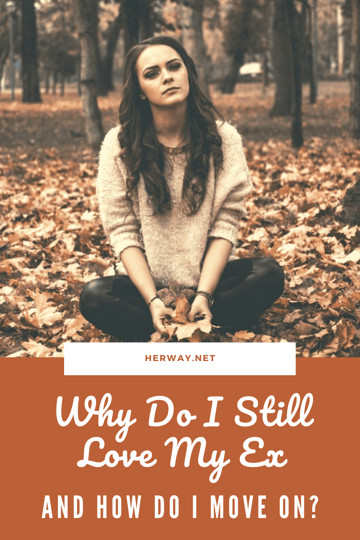 Why Do I Still Love My Ex And How Do I Move On?