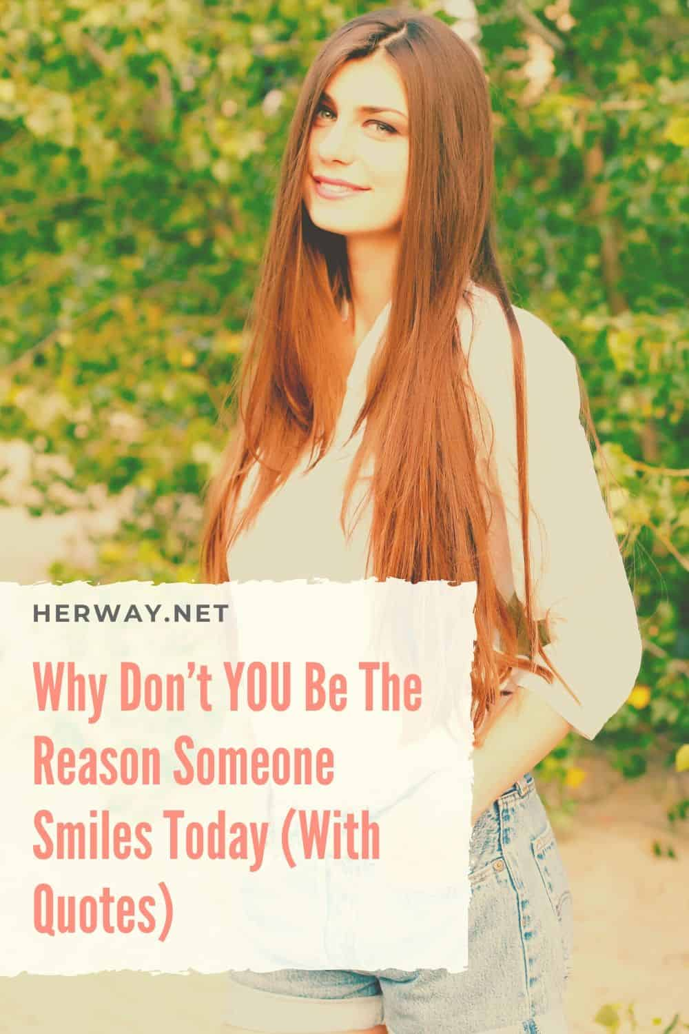 Why Don't YOU Be The Reason Someone Smiles Today (With Quotes)