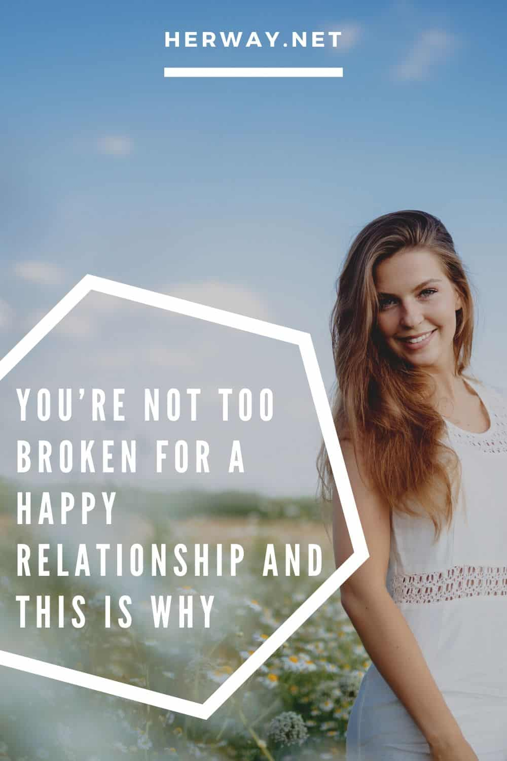 You're NOT Too Broken For A Happy Relationship And This Is Why