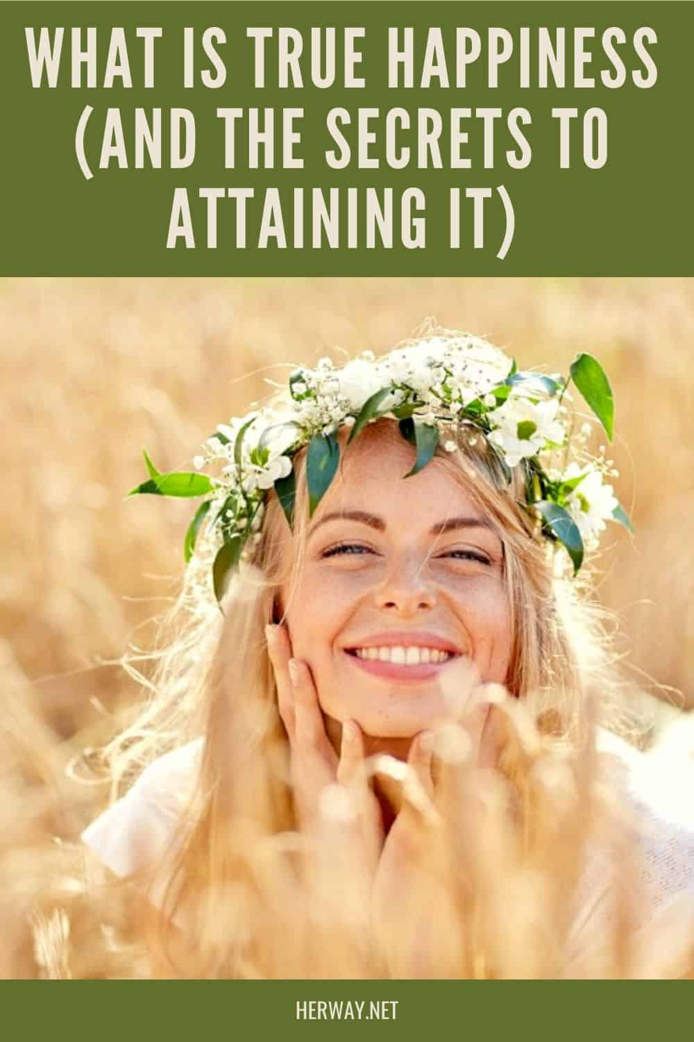 What Is True Happiness (And The Secrets To Attaining It)