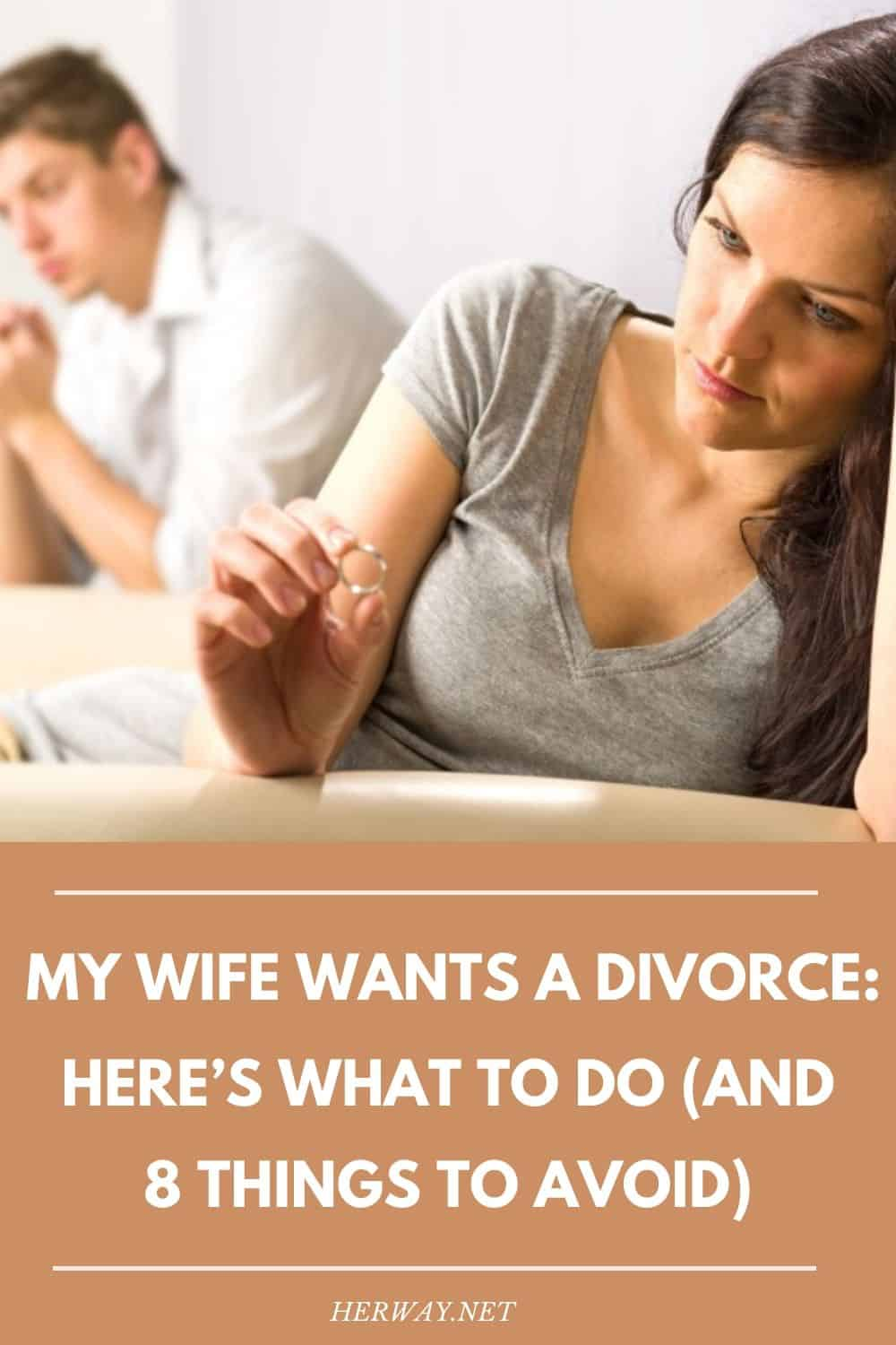 My Wife Wants A Divorce: Here's What To Do (And 8 Things To Avoid)