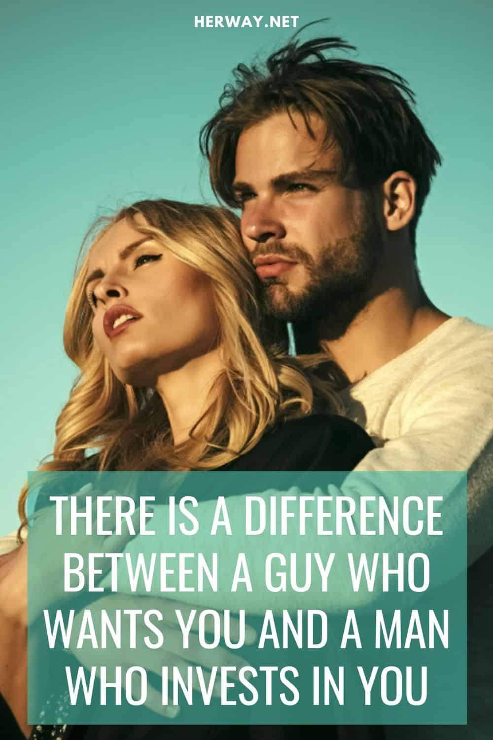 There Is A Difference Between A Guy Who Wants You And A Man Who Invests In You pinterest