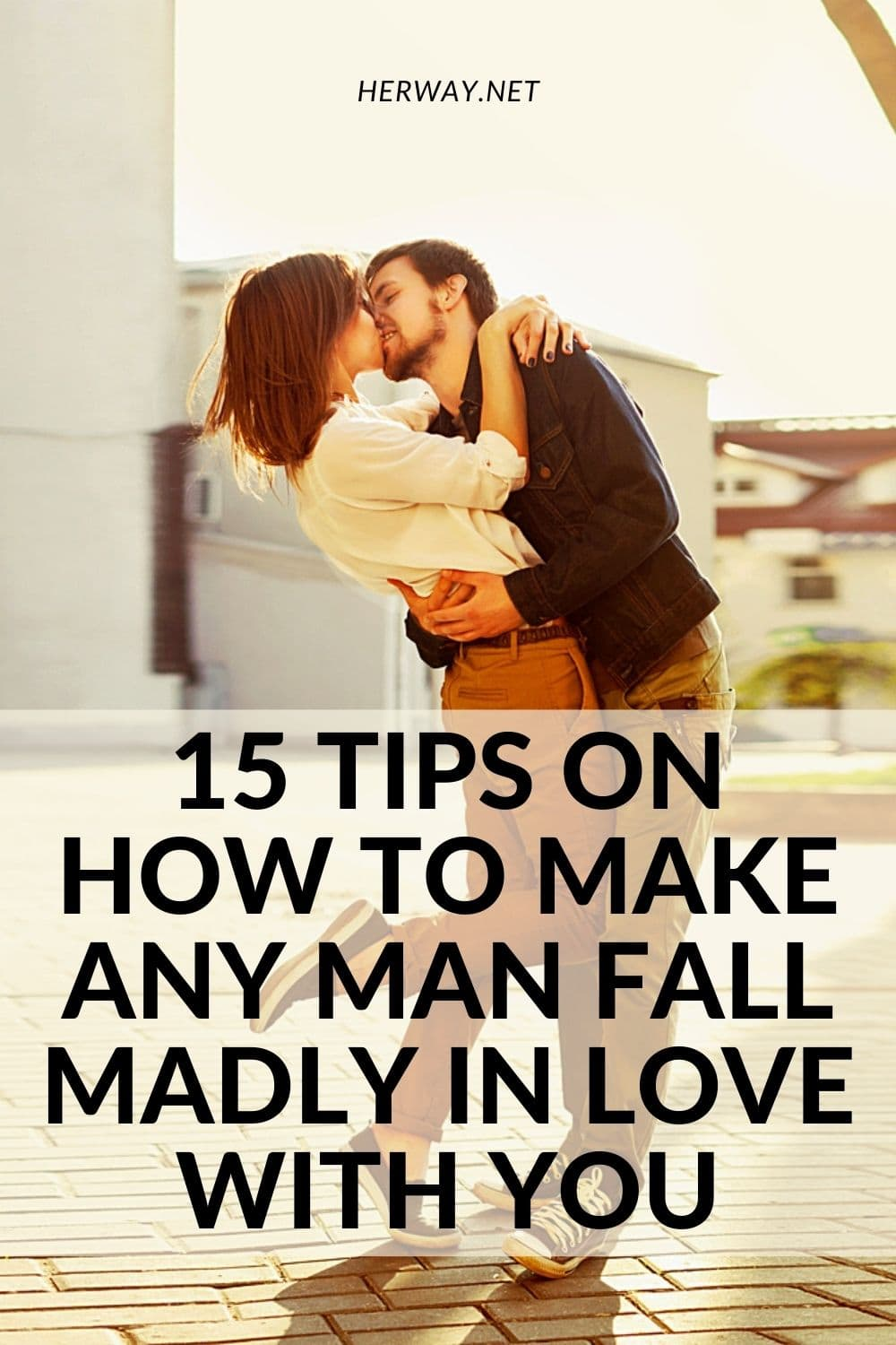 15 Tips On How To Make Any Man Fall Madly In Love With You