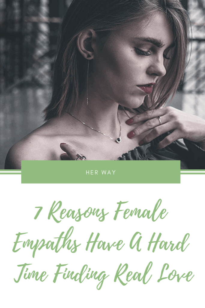 7 Reasons Female Empaths Have A Hard Time Finding Real Love