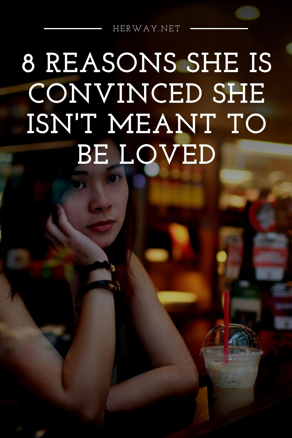 8 Reasons She Is Convinced She Isn't Meant To Be Loved