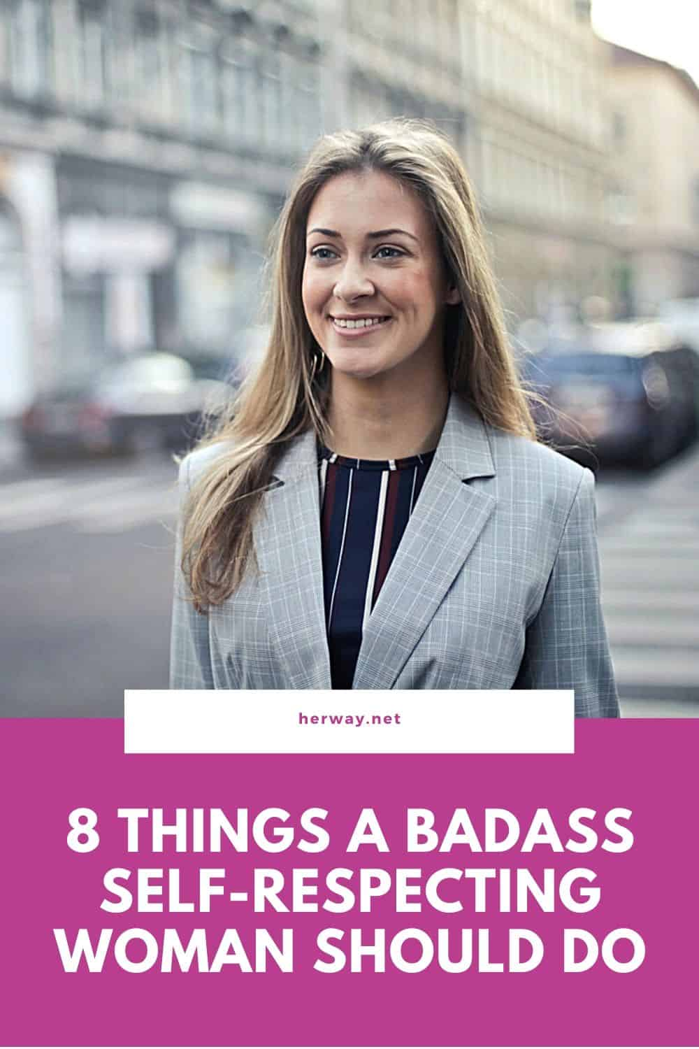 8 Things A Badass Self-Respecting Woman Should Do