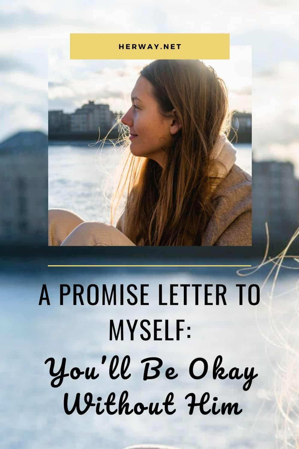 A Promise Letter To Myself: You'll Be Okay Without Him
