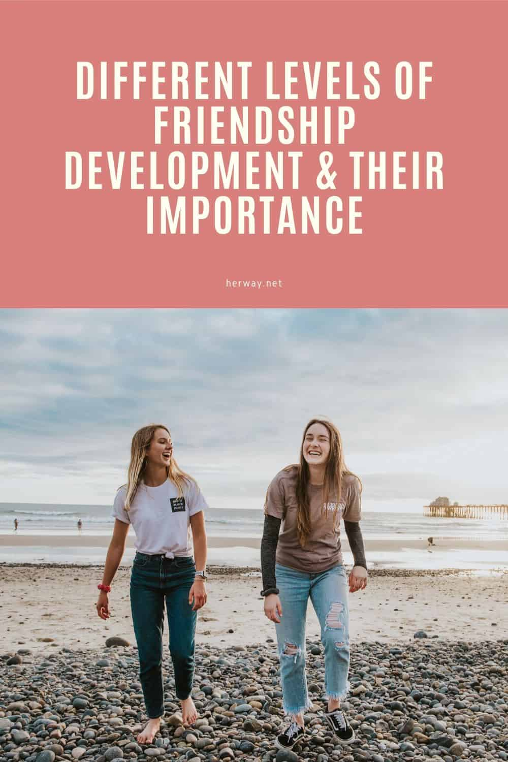Different Levels Of Friendship Development & Their Importance