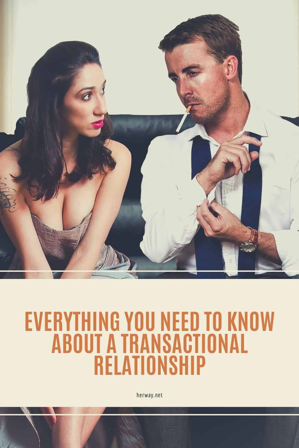 Everything You Need To Know About A Transactional Relationship