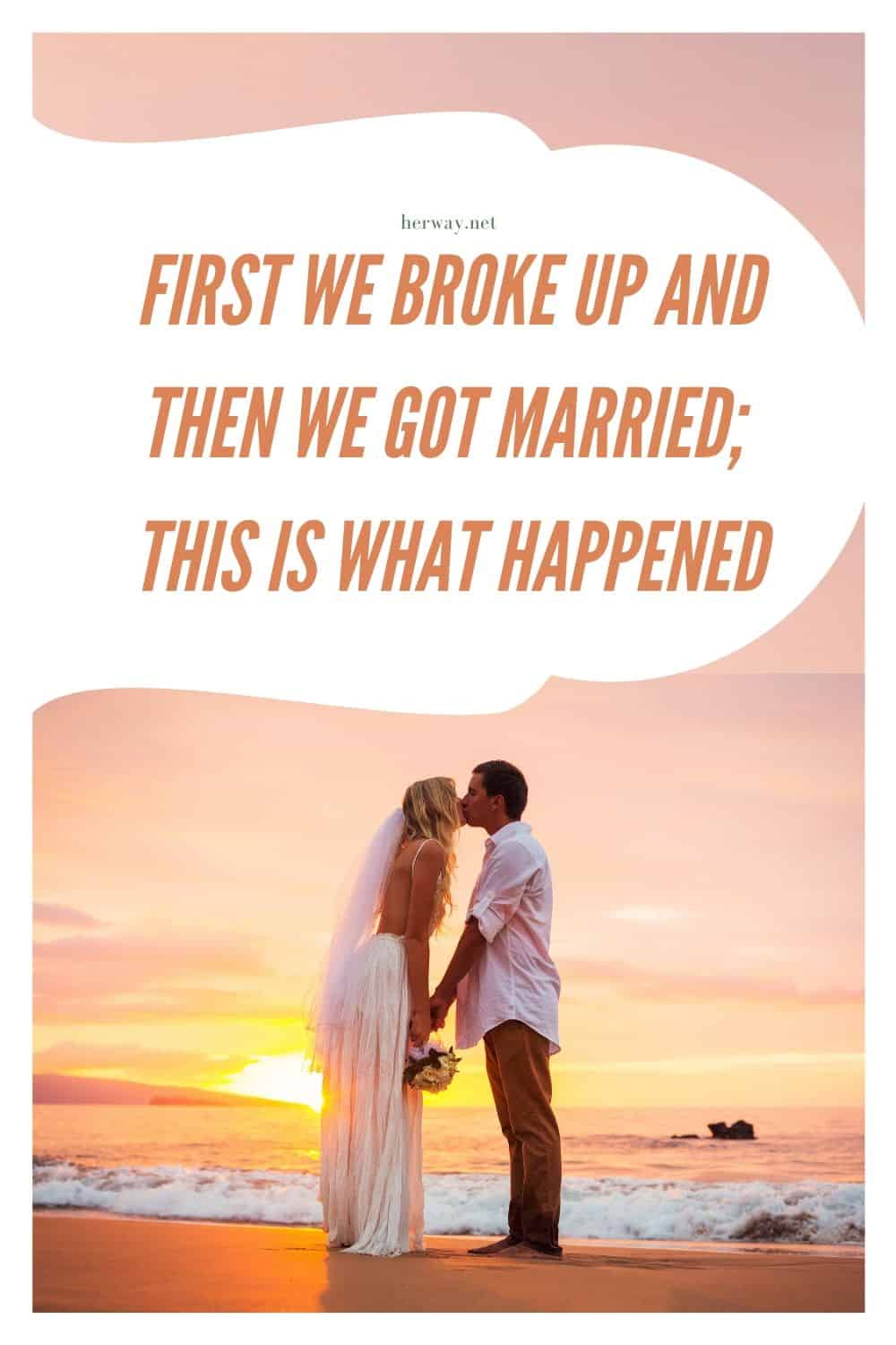 First We Broke Up And Then We Got Married; This Is What Happened
