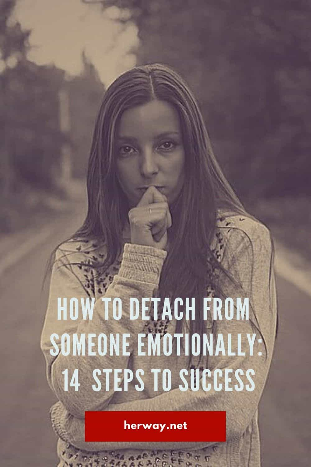 How To Detach From Someone Emotionally 14 Steps To Success