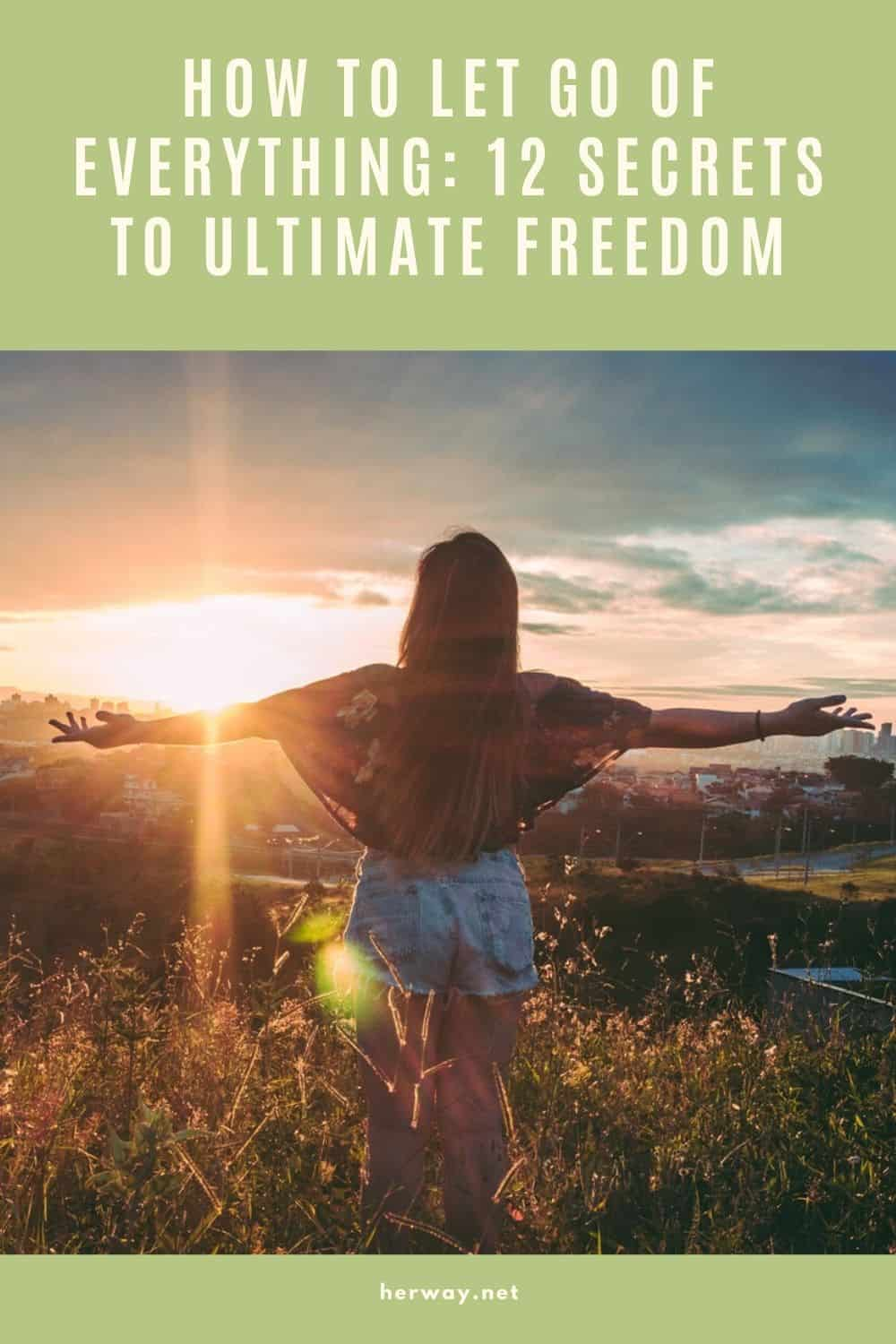 How To Let Go Of Everything: 12 Secrets To Ultimate Freedom