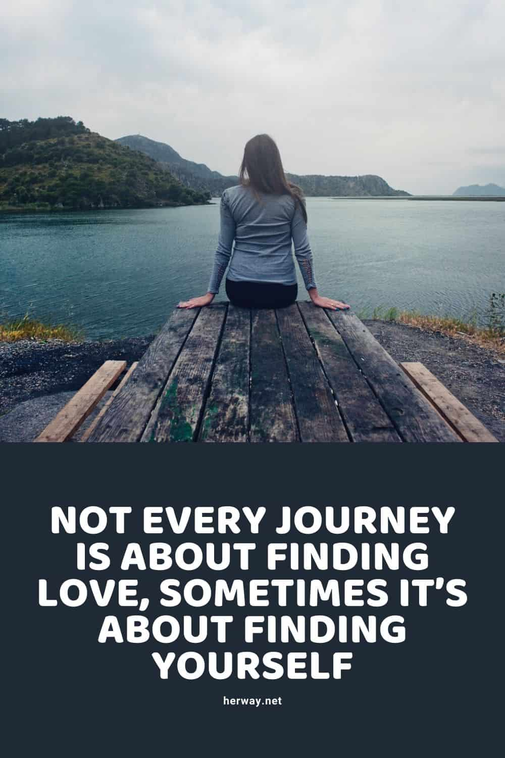 Not Every Journey Is About Finding Love, Sometimes It's About Finding Yourself
