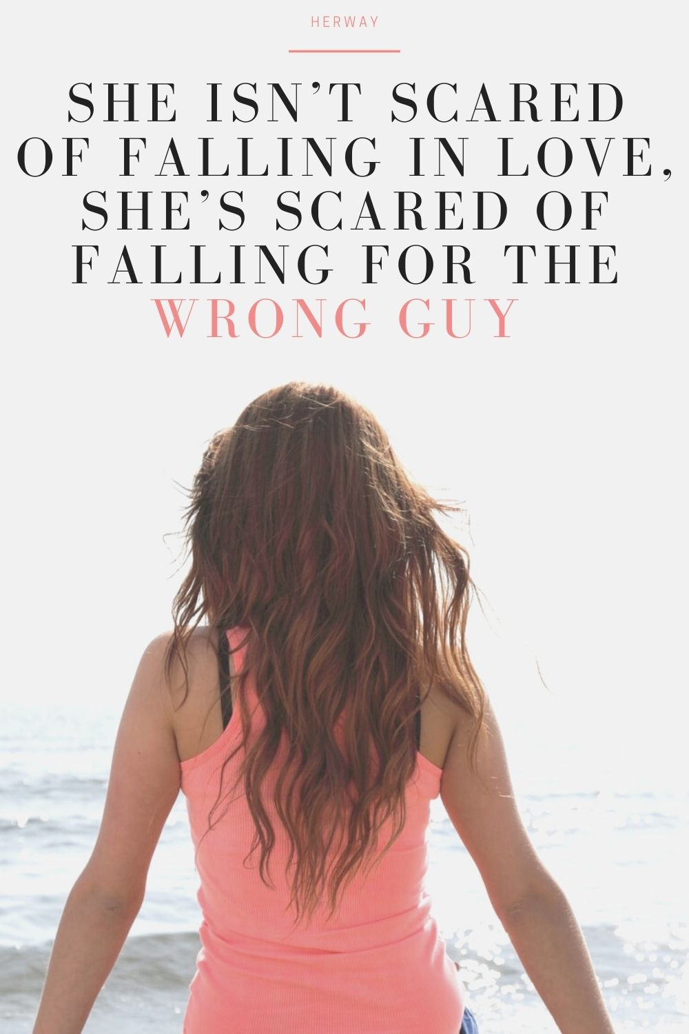 She Isn't Scared Of Falling In Love, She's Scared Of Falling For The Wrong Guy