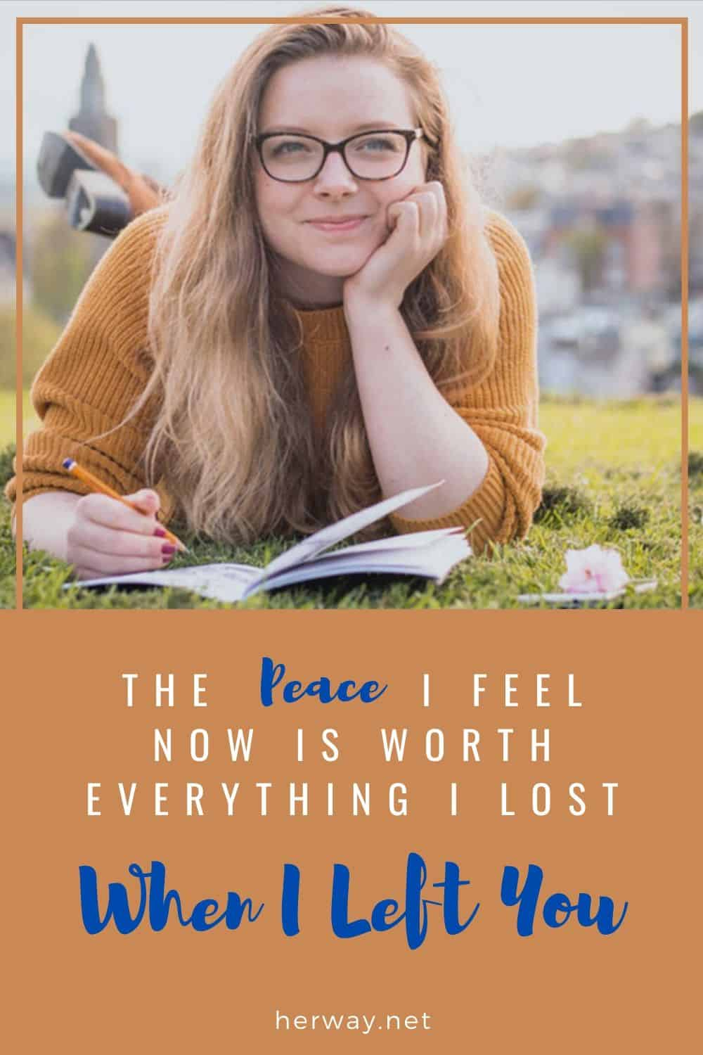 The Peace I Feel Now Is Worth Everything I Lost When I Left You