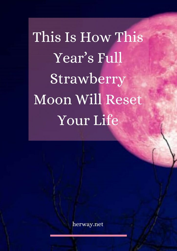 This Is How This Year's Full Strawberry Moon Will Reset Your Life, Based On Your Zodiac Sign