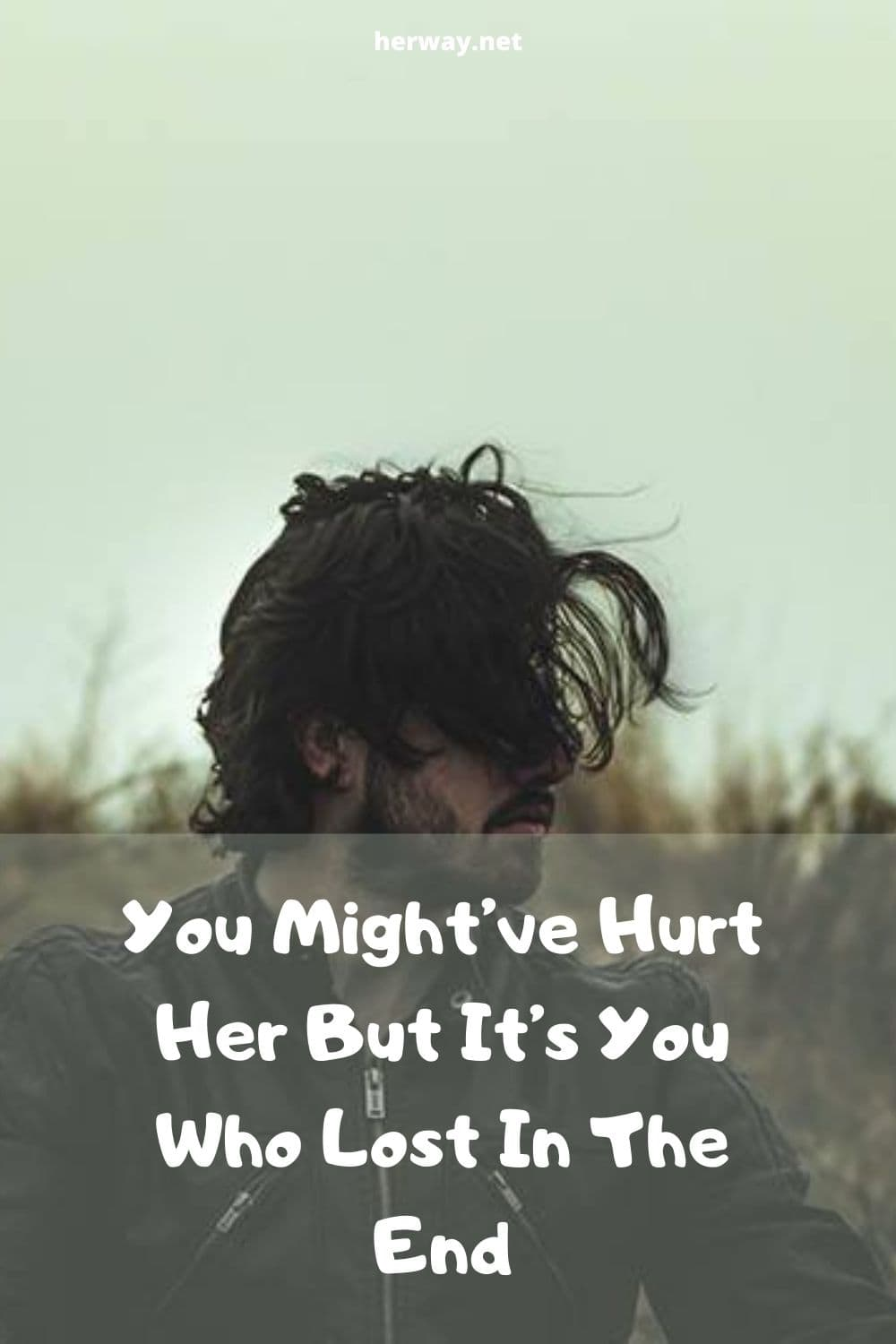 You Might've Hurt Her But It's You Who Lost In The End