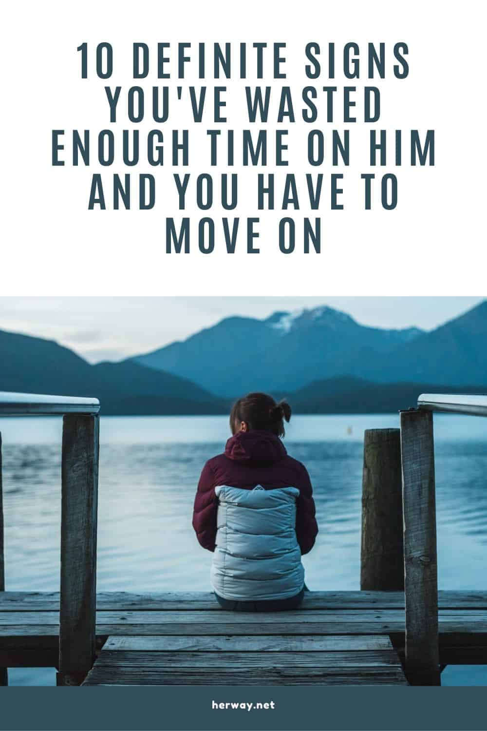 10 Definite Signs You've Wasted Enough Time On Him And You Have To Move On