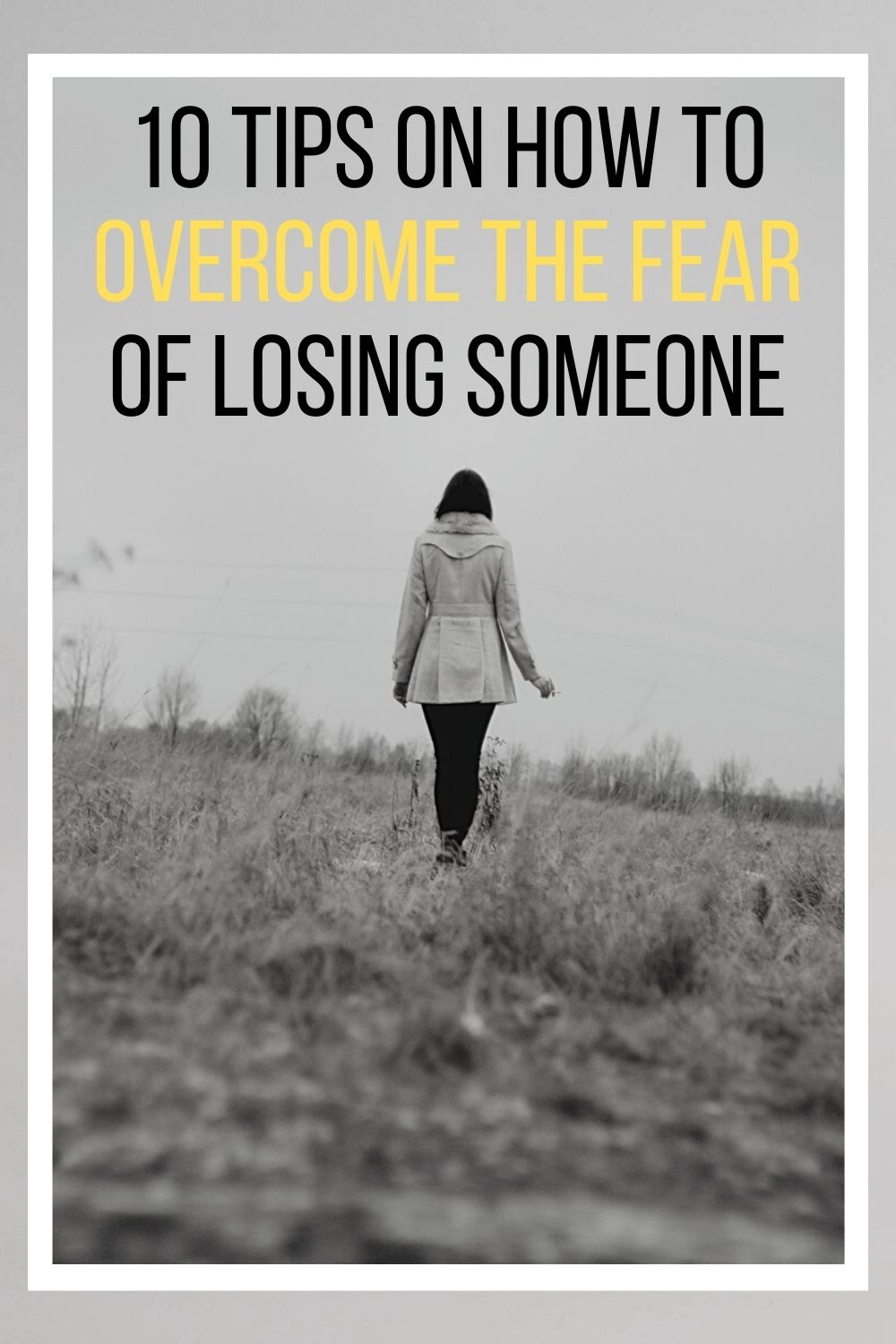 10 Tips On How To Overcome The Fear Of Losing Someone