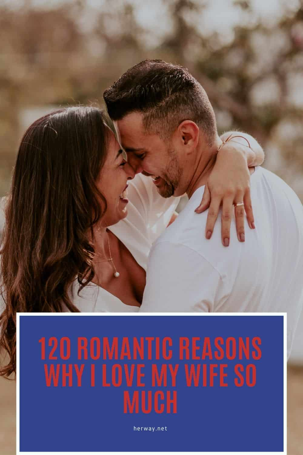 120 Romantic Reasons Why I Love My Wife So Much