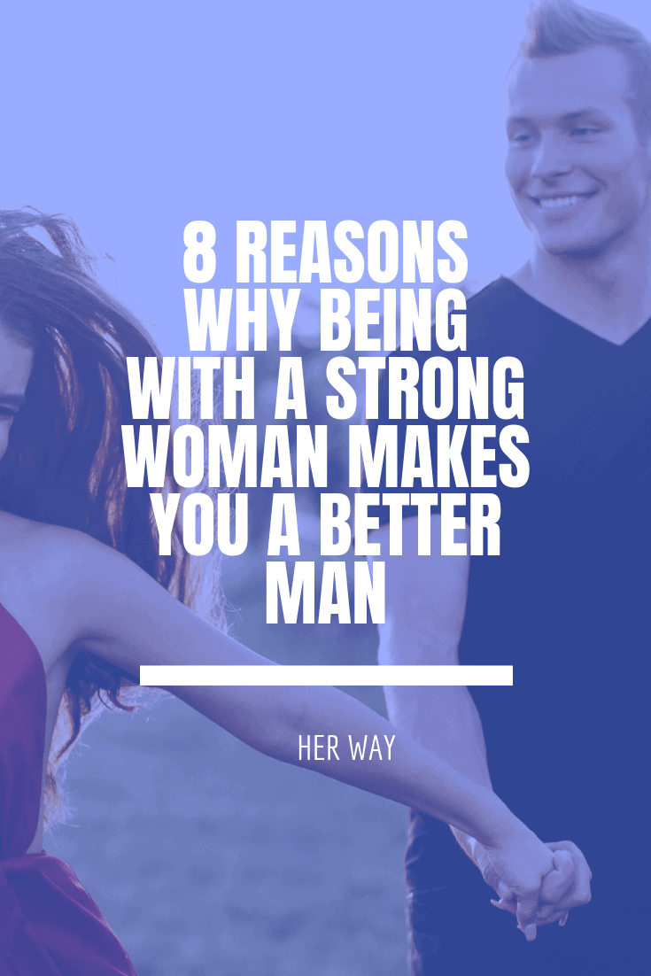 8 Reasons Why Being With A Strong Woman Makes You A Better Man