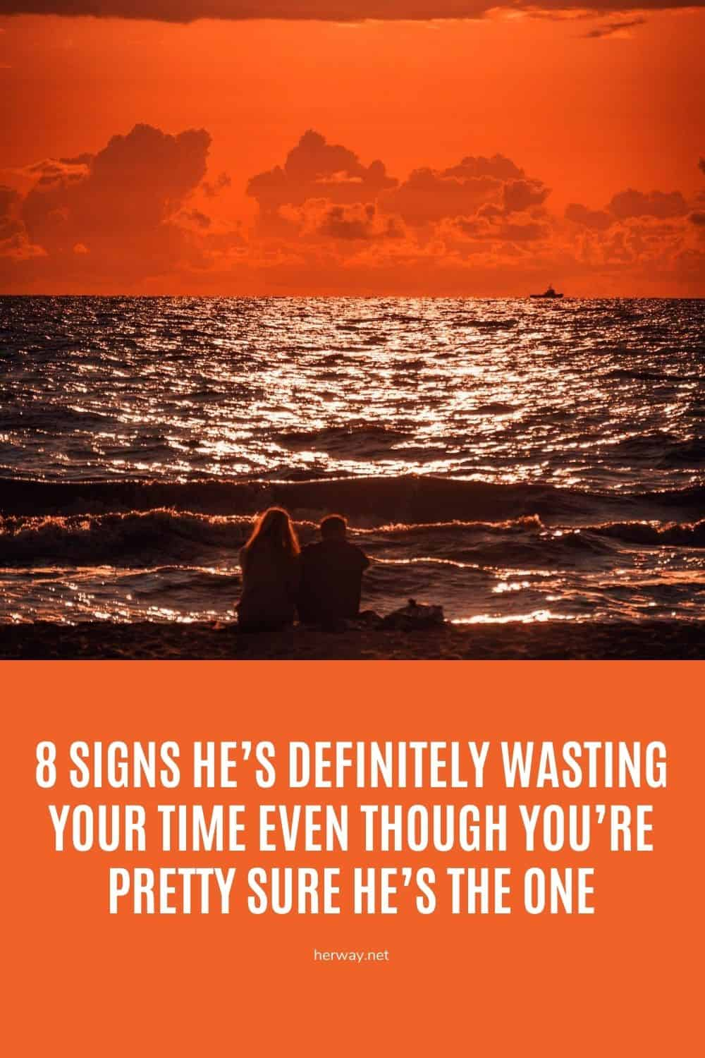 8 Signs He's Definitely Wasting Your Time Even Though You're Pretty Sure He's The One