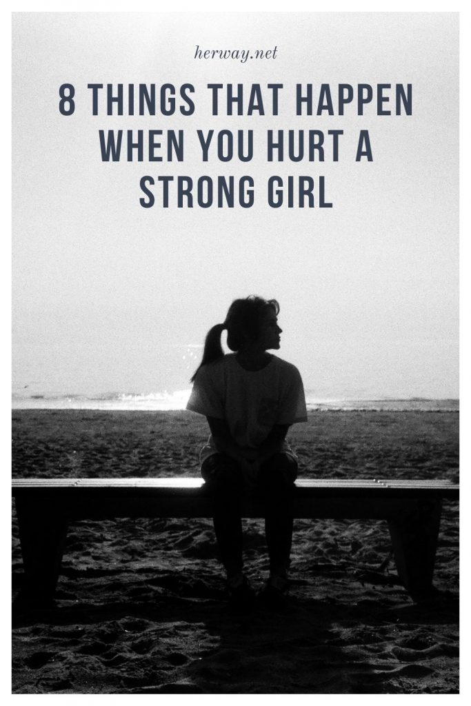 8 Things That Happen When You Hurt A Strong Girl
