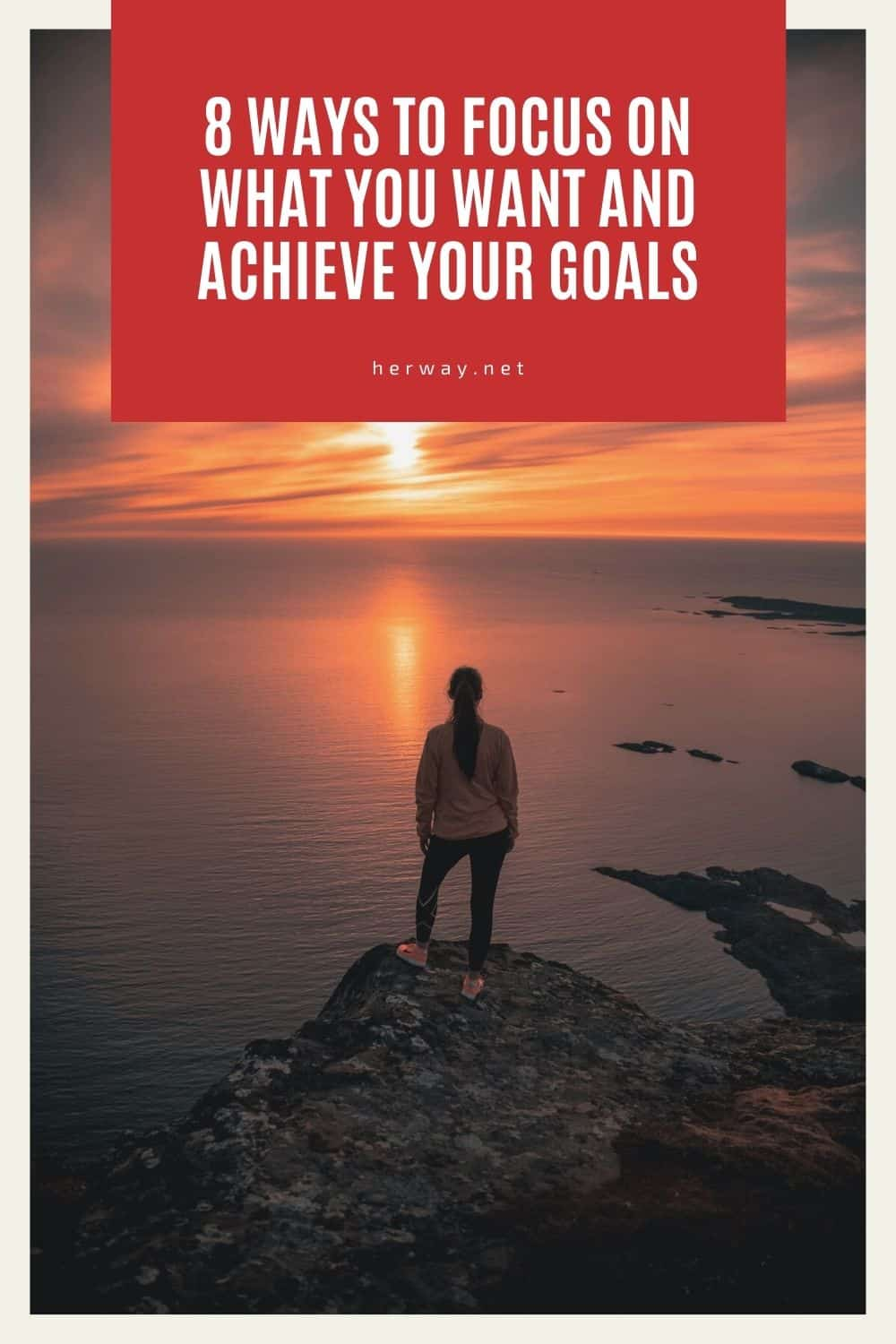 8 Ways To Focus On What You Want And Achieve Your Goals