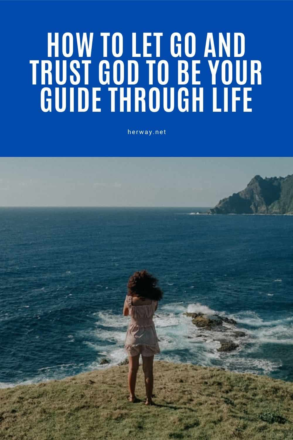How To Let Go And Trust God To Be Your Guide Through Life