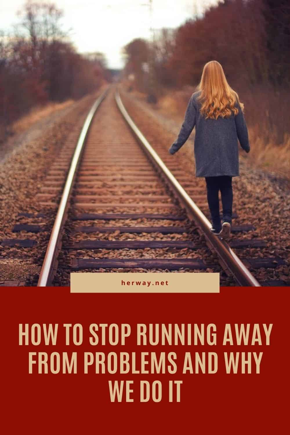 How To Stop Running Away From Problems And Why We Do It