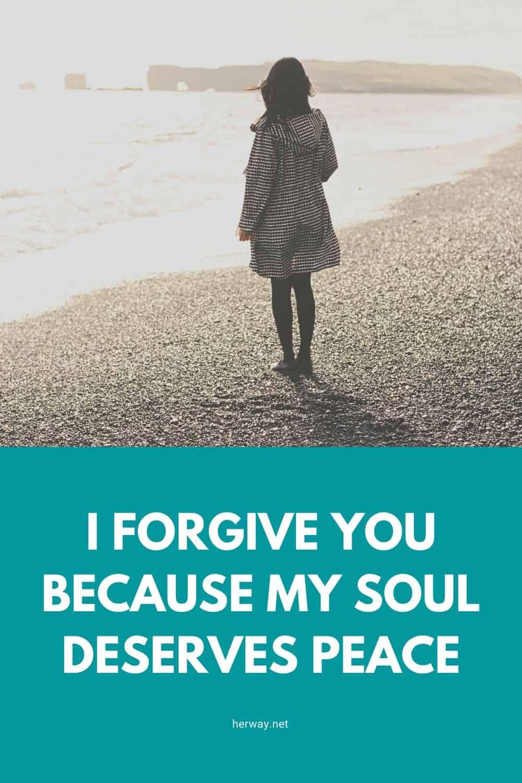 I Forgive You Because My Soul Deserves Peace