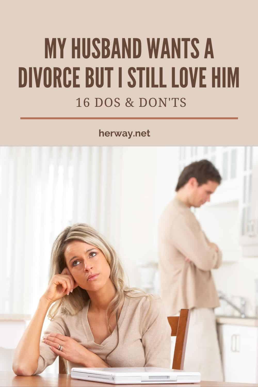 My Husband Wants A Divorce But I Still Love Him - 16 Dos & Don'ts