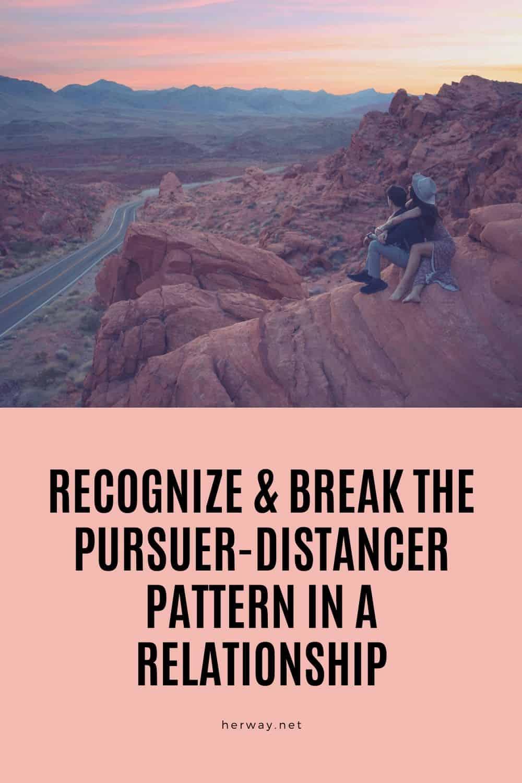Recognize & Break The Pursuer-Distancer Pattern In A Relationship