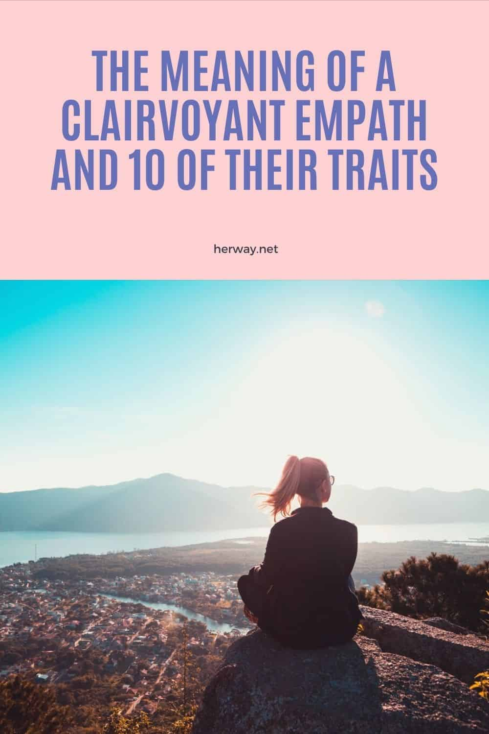 The Meaning Of A Clairvoyant Empath And 10 Of Their Traits