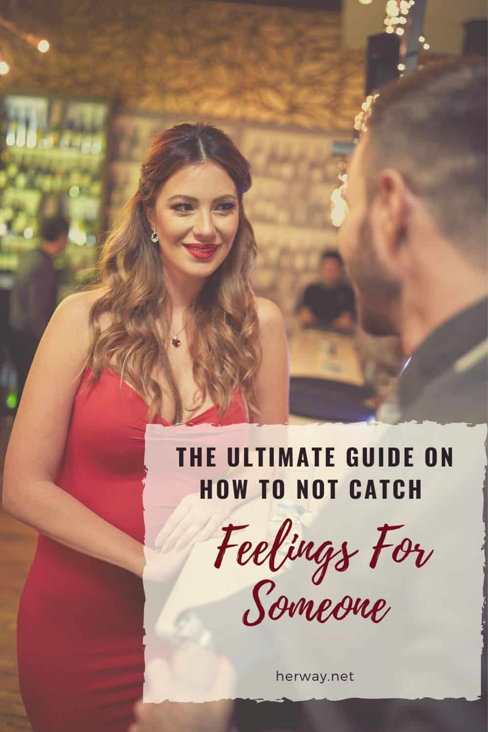 The Ultimate Guide On How To NOT Catch Feelings For Someone