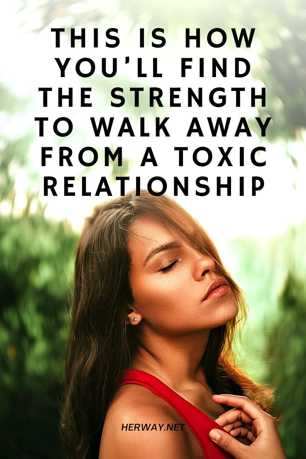 This Is How You'll Find The Strength To Walk Away From A Toxic Relationship