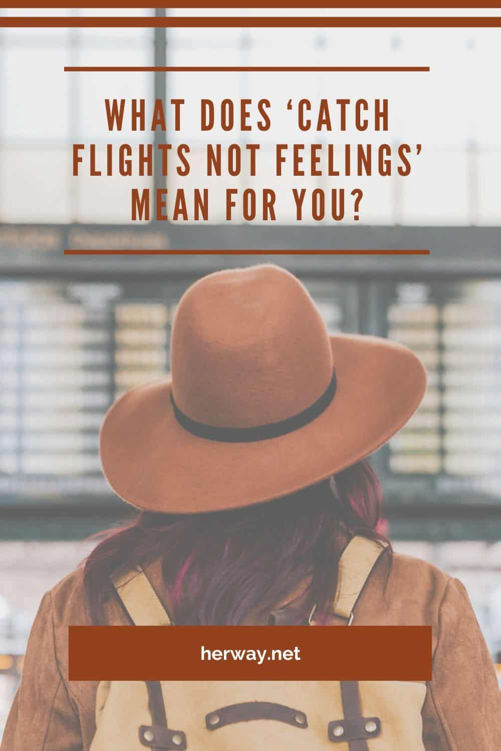 What Does 'Catch Flights Not Feelings' Mean For You?