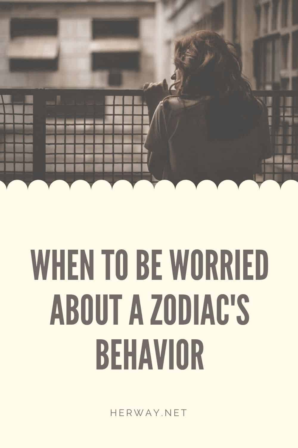 When To Be WORRIED About A Zodiac's Behavior